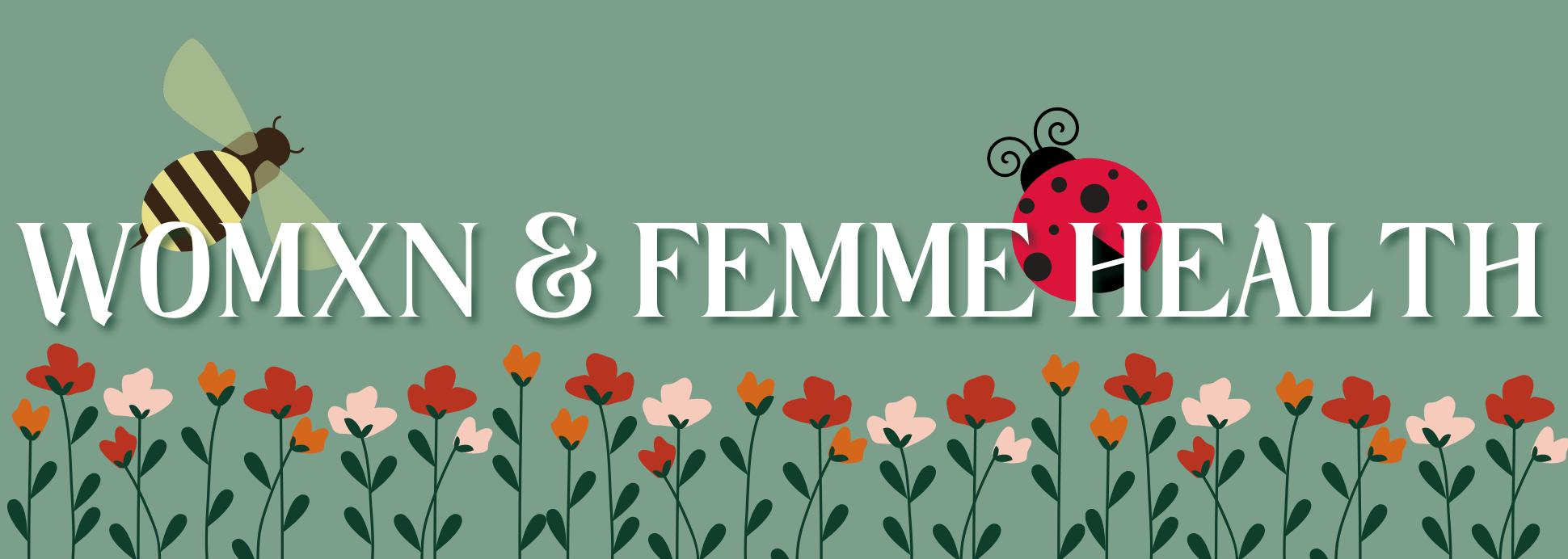 Womxn and Femme Health