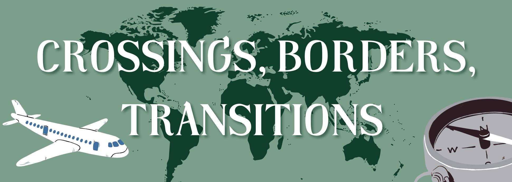 Crossings, Borders, and Transitions